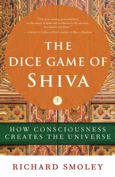 The dice game of shiva how consciousness creates the universe